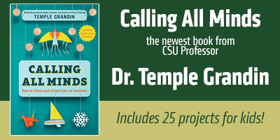 Image of Temple Grandin book Calling All Minds with text that reads Calling All Minds - the newest book from CSU Professor Dr. Temple Grandin - includes 25 projects for kids'