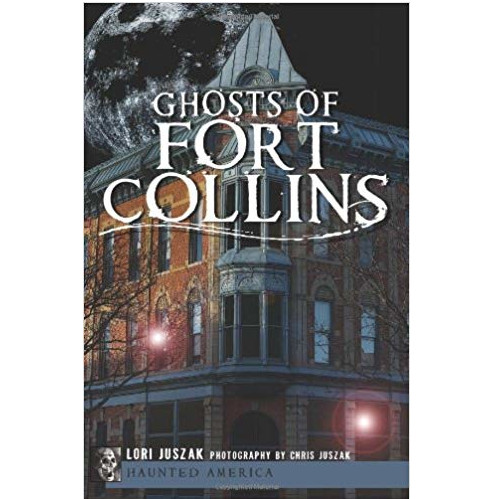 Image For Ghosts of Fort Collins by Lori Juszak
