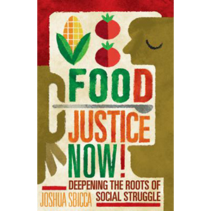 Cover Image For Food Justice Now by Joshua Sbicca