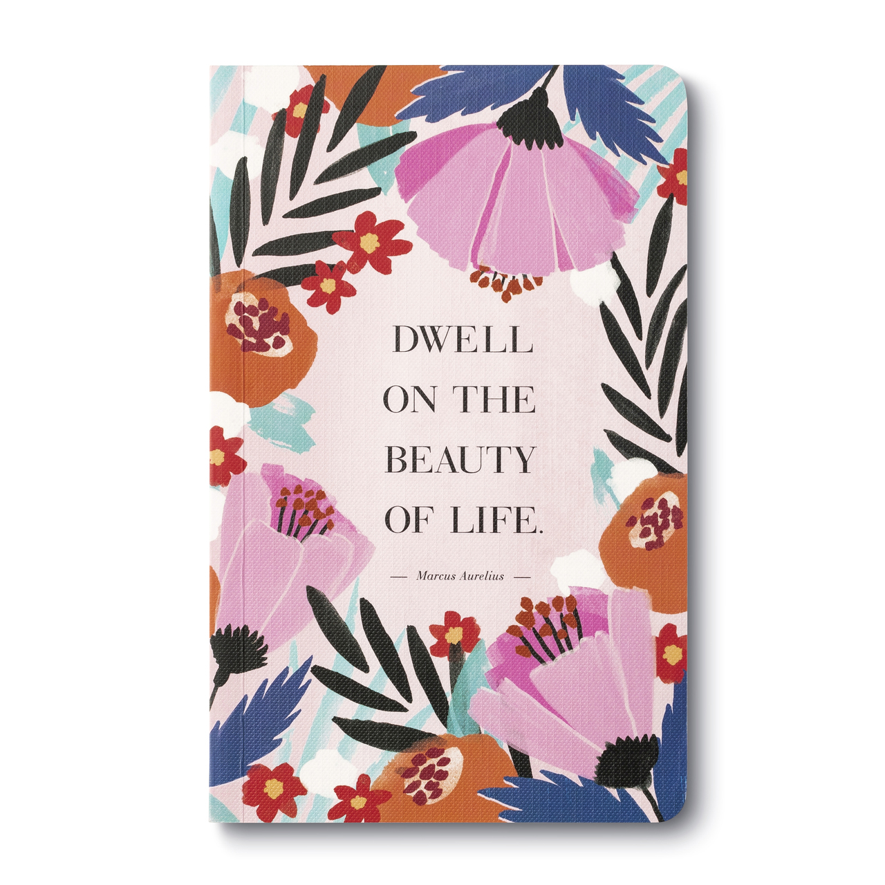 Cover Image For Dwell On The Beauty Of Life - A Life Journal by Compendium