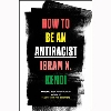 How To Be an Antiracist by Ibram Kendi Image