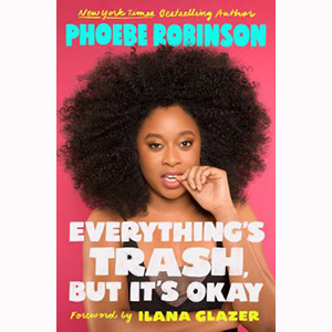 Image For Everything's Trash, But It's Okay by Phoebe Robinson