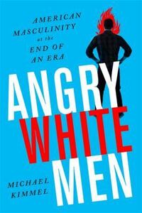 Image For Angry White Men by Michael Kimmel