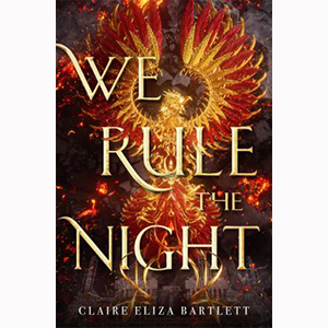 Image For We Rule the Night by Claire Eliza Bartlett