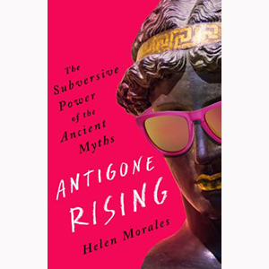 Image For Antigone Rising by Helen Morales
