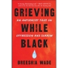 Grieving While Black by Breeshia Wade Image